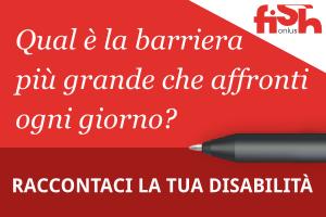 Qual è la barriera più grande che affronti ogni giorno? Raccontaci la tua disabilità - FISH Onlus