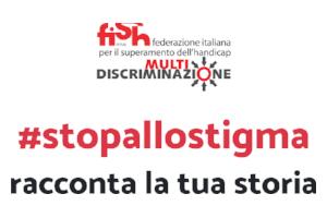 FISH Onlus -multidiscriminazione - #stopallostigma - racconta la tua storia